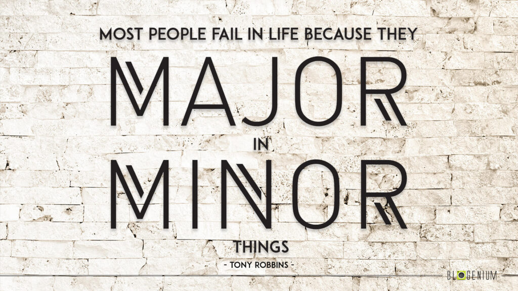 Motivational Quotes: Most people fail in life because they Major in Minor things.