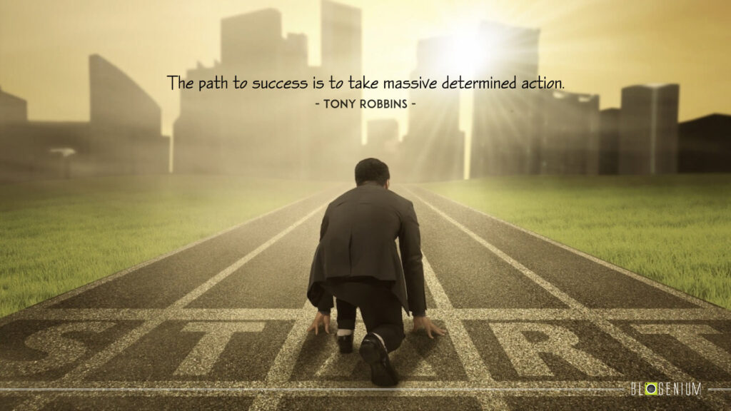The path to success is to take massive determined action.