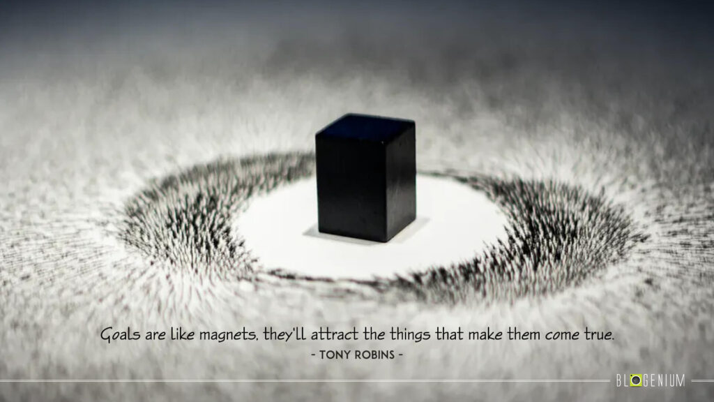 Famous Motivational Quotes: Goals are like magnets, they'll attract the things that make them come true.