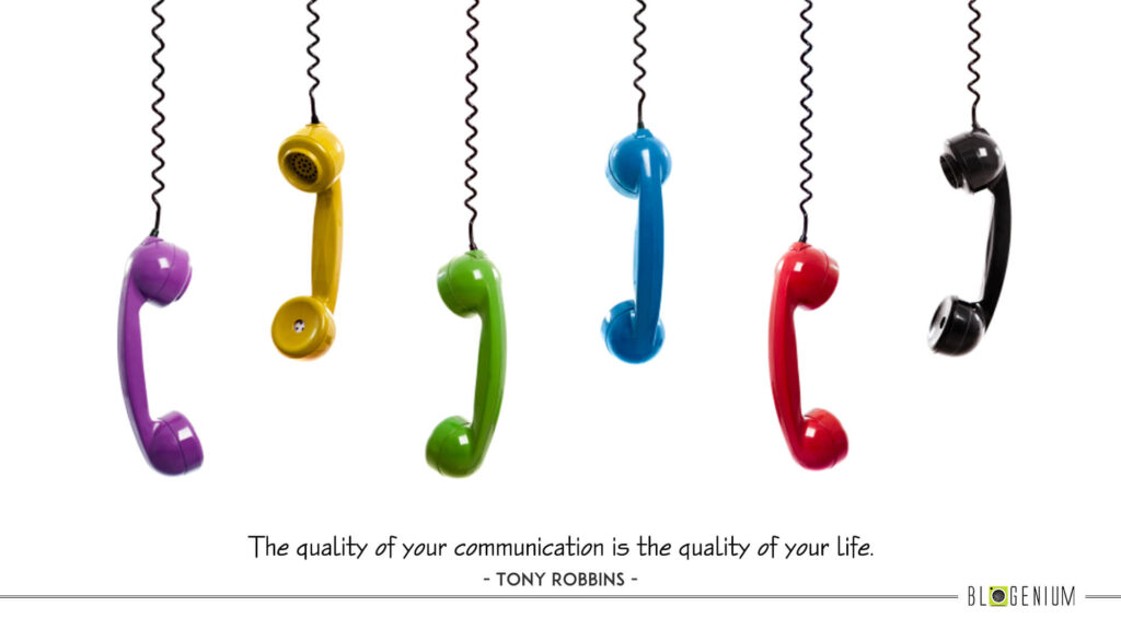 The quality of your communication is the quality of your life.